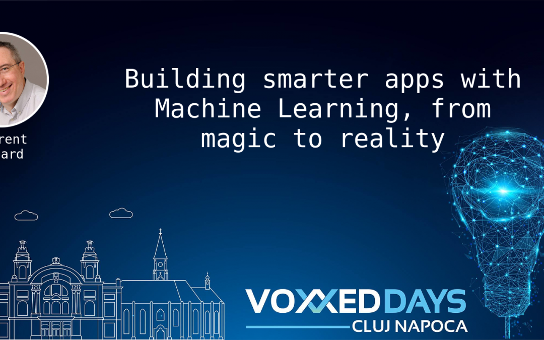 Building smarter apps with Machine Learning, from magic to reality